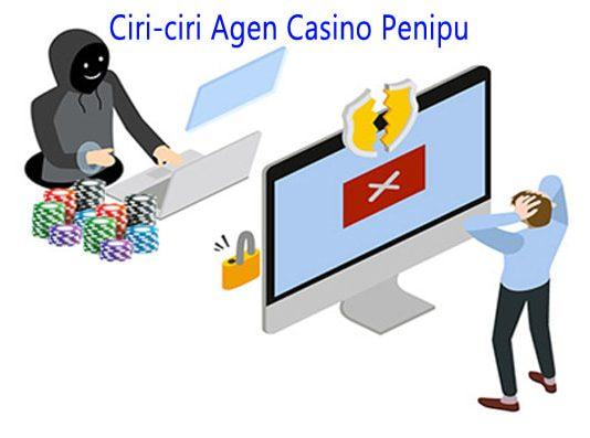 Ciri - Ciri Agen Online Casino Penipu